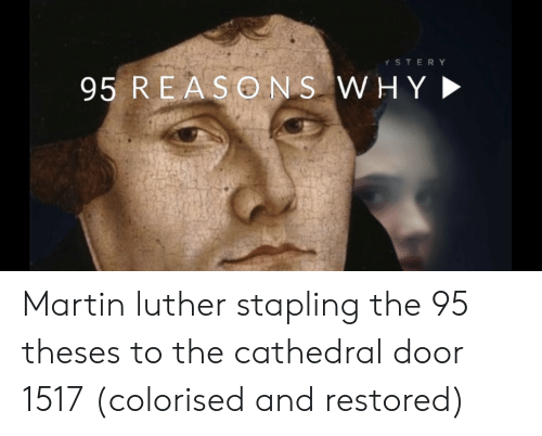 Martin, Martin Luther, and Luther: YSTERY  95 REASONS WHY Martin luther stapling the 95 theses to the cathedral door 1517 (colorised and restored)