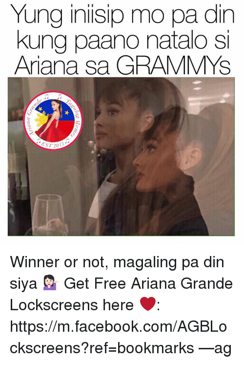 Ariana Grande, m.facebook.com, and Filipino (Language): Yung iniisip mo pa din  kung paano natalo si  Ariana sa GRAMMYS  ST 2013 Winner or not, magaling pa din siya 💁🏻  Get Free Ariana Grande Lockscreens here ❤️: https://m.facebook.com/AGBLockscreens?ref=bookmarks  —ag༄