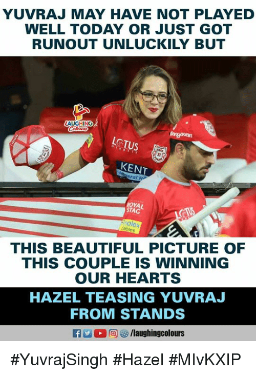 teasing: YUVRAJ MAY HAVE NOT PLAYED  WELL TODAY OR JUST GOT  RUNOUT UNLUCKILY BUT  GHING  LOTUS  KENT  ROYAL  STAG  THIS BEAUTIFUL PICTURE OF  THIS COUPLE IS WINNING  OUR HEARTS  HAZEL TEASING YUVRAJ  FROM STANDS #YuvrajSingh #Hazel #MIvKXIP
