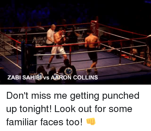 Punch Up: ZABI SAHIB vs AARON COLLINS Don't miss me getting punched up tonight! Look out for some familiar faces too! 👊