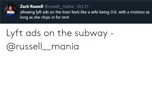 subway: Zach Russell @russell_mania Oct 21  allowing lyft ads on the train feels like a wife being O.K. with a mistress as  long as she chips in for rent Lyft ads on the subway - @russell__mania