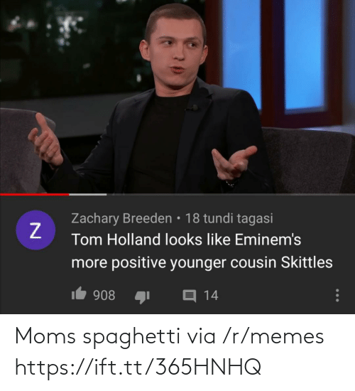 younger: Zachary Breeden • 18 tundi tagasi  Tom Holland looks like Eminem's  more positive younger cousin Skittles  1 908  E 14 Moms spaghetti via /r/memes https://ift.tt/365HNHQ