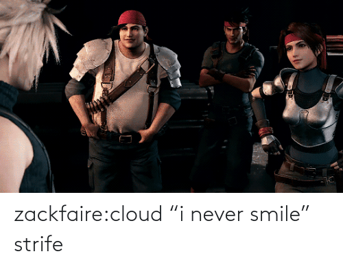 "Cloud: zackfaire:cloud ""i never smile"" strife"
