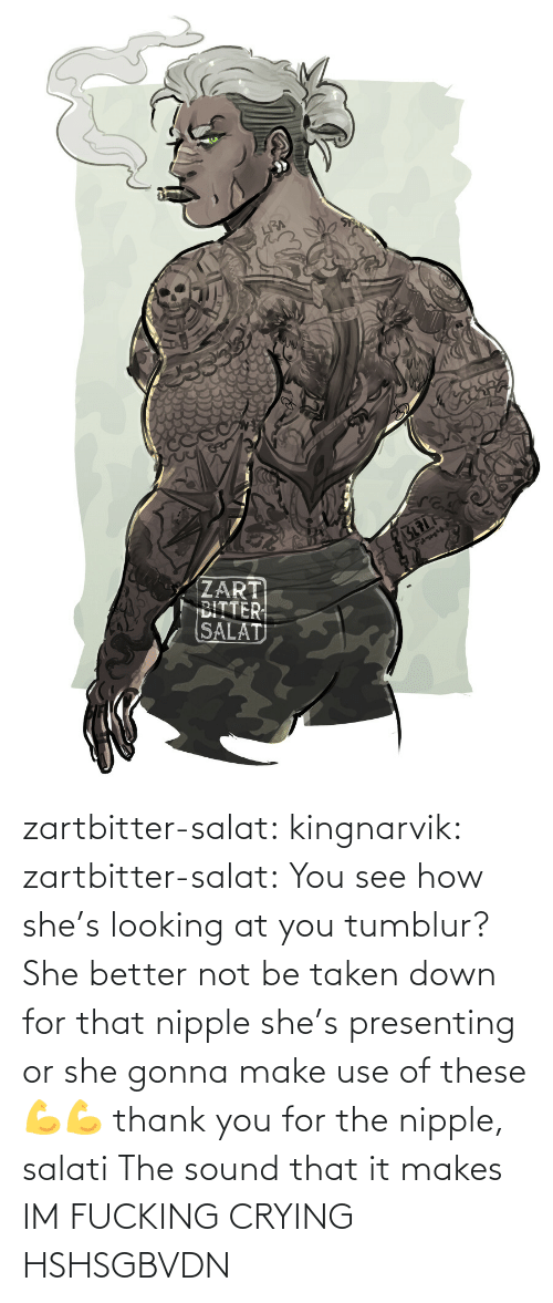 opaque: zartbitter-salat:  kingnarvik: zartbitter-salat: You see how she's looking at you tumblur? She better not be taken down for that nipple she's presenting or she gonna make use of these 💪💪     thank you for the nipple, salati  The sound that it makes   IM FUCKING CRYING HSHSGBVDN