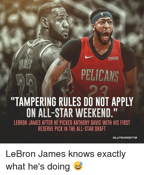 "All Star, LeBron James, and Anthony Davis: ZATARAIMS  PELICANS  ""TAMPERING RULES DO NOT APPLY  ON ALL-STAR WEEKEND.""  LEBRON JAMES AFTER HE PICKED ANTHONY DAVIS WITH HIS FIRST  RESERVE PICK IN THE ALL-STAR DRAFT  CLUTCH OtrTS LeBron James knows exactly what he's doing 😅"