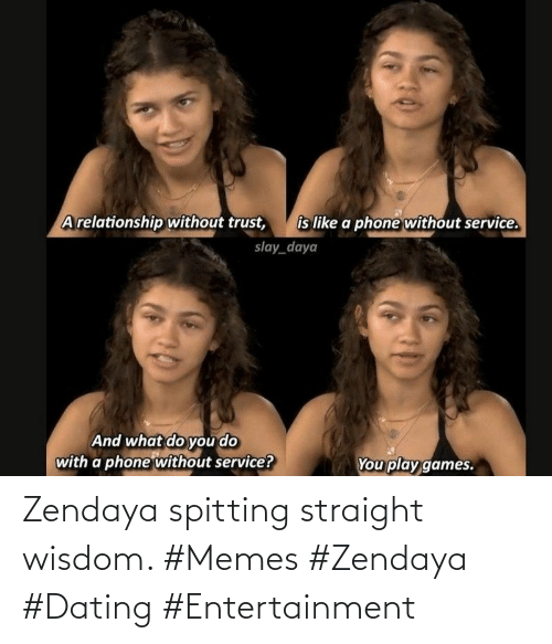 Spitting: Zendaya spitting straight wisdom. #Memes #Zendaya #Dating #Entertainment
