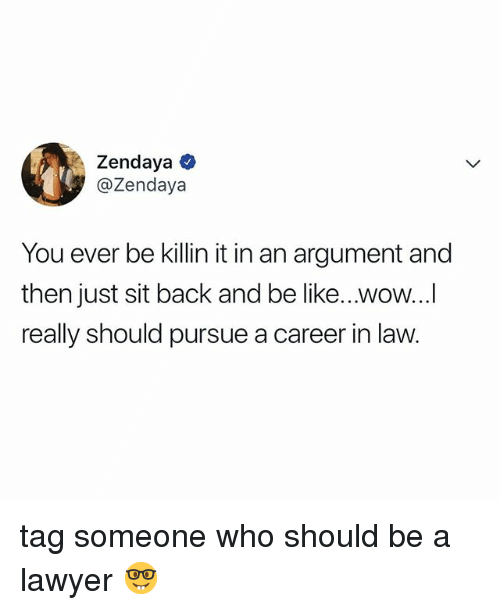 Be Like, Lawyer, and Wow: Zendaya ^  @Zendaya  You ever be killin it in an argument and  then just sit back and be like...wow...  really should pursue a career in law. tag someone who should be a lawyer 🤓