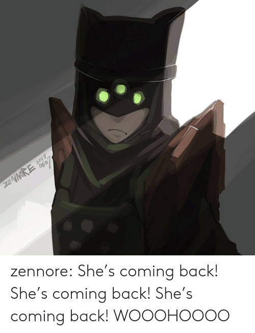 Tumblr, Blog, and Back: ZENNORE zennore:  She's coming back! She's coming back! She's coming back!  WOOOHOOOO