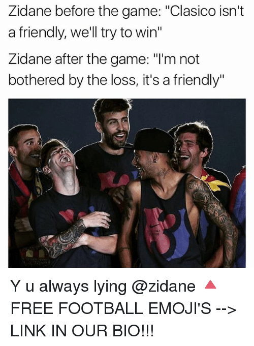 """not bothered: Zidane before the game: """"Clasico isn't  a friendly, we'll try to win  Zidane after the game: """"l'm not  bothered by the loss, it's a friendly"""" Y u always lying @zidane 🔺FREE FOOTBALL EMOJI'S --> LINK IN OUR BIO!!!"""