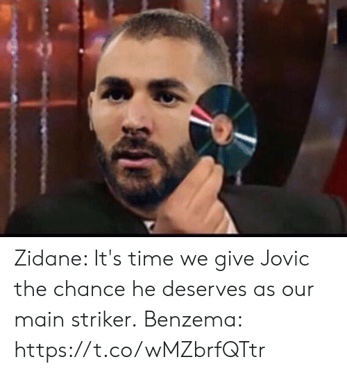 chance: Zidane: It's time we give Jovic the chance he deserves as our main striker.  Benzema: https://t.co/wMZbrfQTtr