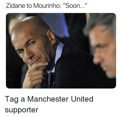 """Soccer, Soon..., and Sports: Zidane to Mourinho: """"Soon.."""" Tag a Manchester United supporter"""