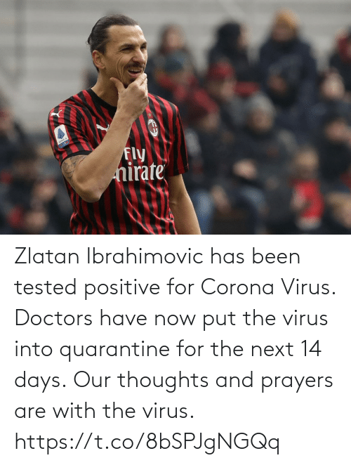 next: Zlatan Ibrahimovic has been tested positive for Corona Virus. Doctors have now put the virus into quarantine for the next 14 days.  Our thoughts and prayers are with the virus. https://t.co/8bSPJgNGQq