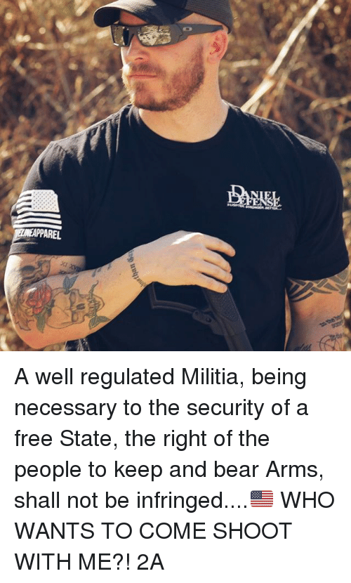 Militia: ZMAPPAREL A well regulated Militia, being necessary to the security of a free State, the right of the people to keep and bear Arms, shall not be infringed....🇺🇸 WHO WANTS TO COME SHOOT WITH ME?! 2A