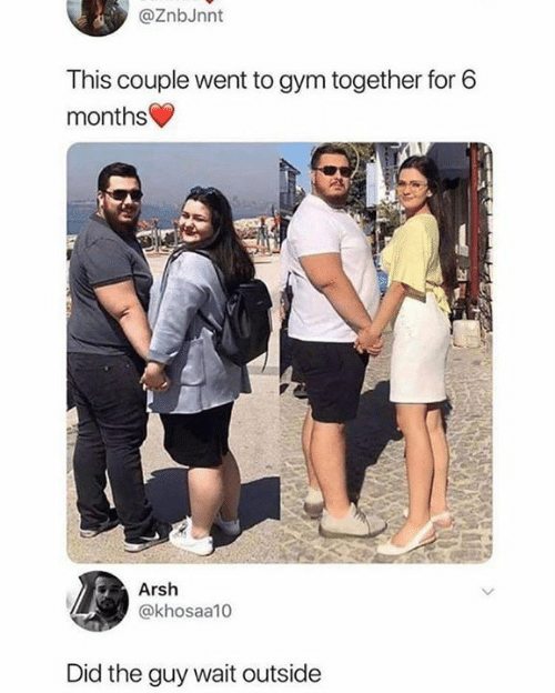Funny, Gym, and Did: @ZnbJnnt  This couple went to gym together for 6  months  Arsh  @khosaa10  Did the guy wait outside
