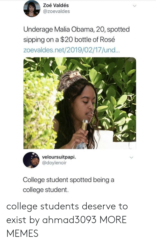 Sipping: Zoé Valdés  @zoevaldes  Underage Malia Obama, 20, spotted  sipping on a $20 bottle of Rosé  zoevaldes.net/2019/02/17/und...  veloursuitpapi.  @doylenoir  College student spotted being a  college student. college students deserve to exist by ahmad3093 MORE MEMES