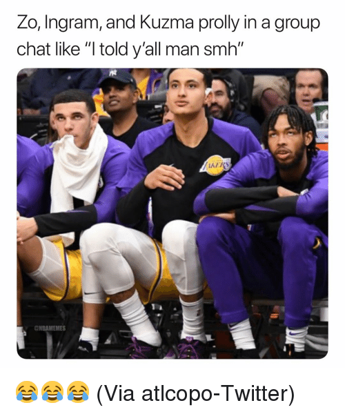 """prolly: Zo, Ingram, and Kuzma prolly in a group  chat like """"l told y'all man smh""""  @NBAMEMES 😂😂😂 (Via atlcopo-Twitter)"""
