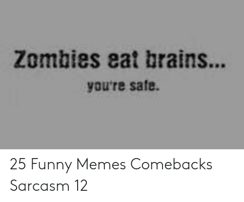 Brains, Funny, and Memes: Zombies eat brains...  you're safe 25 Funny Memes Comebacks Sarcasm 12