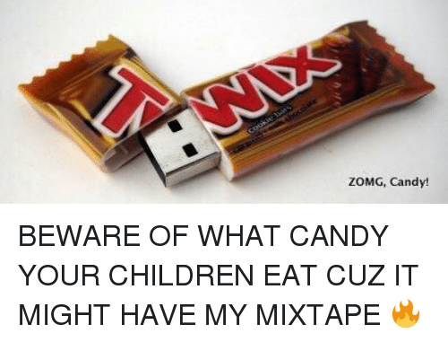 My Mixtap: ZOMG, Candy! BEWARE OF WHAT CANDY YOUR CHILDREN EAT CUZ IT MIGHT HAVE MY MIXTAPE 🔥