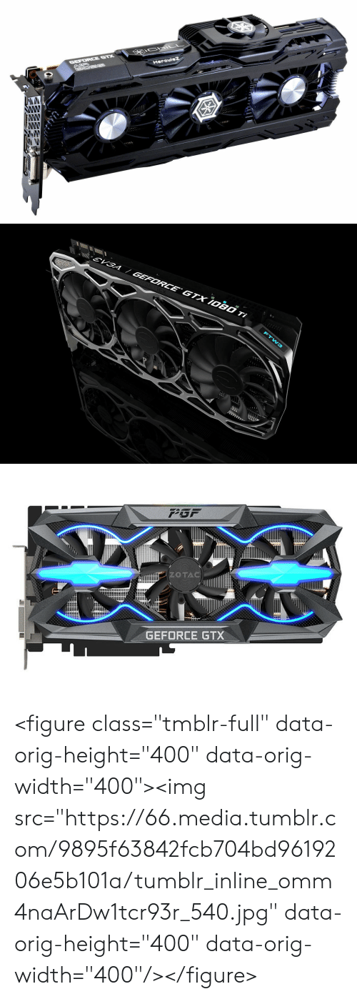 "geforce: ZOTAC  GEFORCE GTX <figure class=""tmblr-full"" data-orig-height=""400"" data-orig-width=""400""><img src=""https://66.media.tumblr.com/9895f63842fcb704bd9619206e5b101a/tumblr_inline_omm4naArDw1tcr93r_540.jpg"" data-orig-height=""400"" data-orig-width=""400""/></figure>"