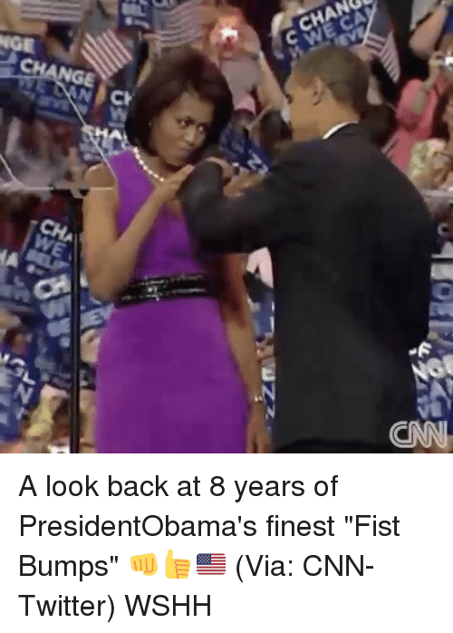 "Memes, Wshh, and 🤖: zzma  CHANGE  CHANGE  WEC  N. Ch  CIM A look back at 8 years of PresidentObama's finest ""Fist Bumps"" 👊👍🇺🇸 (Via: CNN-Twitter) WSHH"